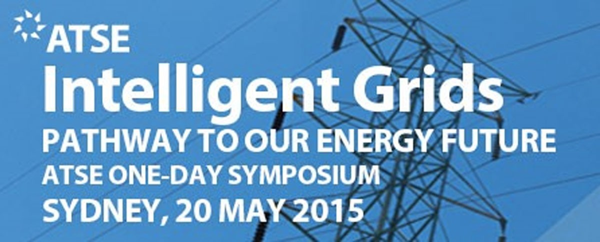 ATSE NSW Symposium 2015 intelligent grids – technology pathway to our energy future